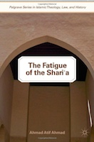"Ahmad Atif Ahmad's book, ""The Fatigue of the Shari'a"